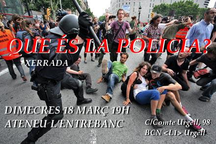 xerrada: Que és la policia? Dc18 a 19h
